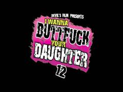 I Wanna Buttfuck Your Daughter 12